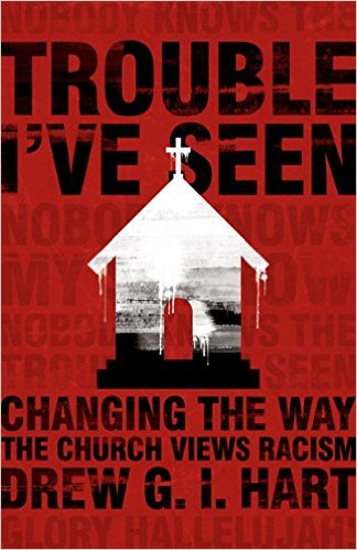 The Trouble I've Seen: Changing the Way the Church Views Racism