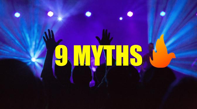 Nine Common Beliefs about Pentecostals & Charismatics that are Totally False